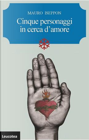 Cinque personaggi in cerca d'amore by Mauro Iseppon