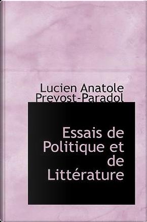 Essais De Politique Et De Litterature by Lucien Anatole Prevost-Paradol