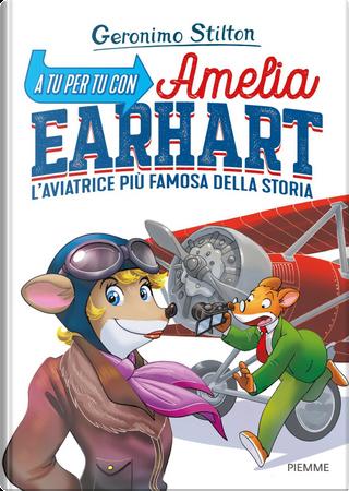 A tu per tu con Amelia Earhart by GERONIMO STILTON