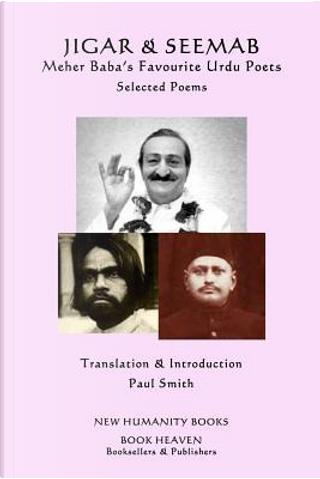 Jigar & Seemab - Meher Baba's Favourite Urdu Poets by Paul Smith