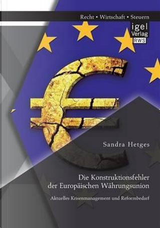 Die Konstruktionsfehler der Europäischen Währungsunion by Sandra Hetges