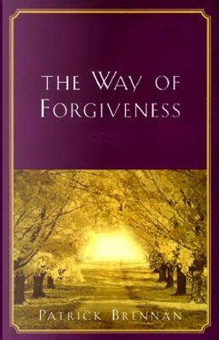 The Way of Forgiveness by Patrick Brennan