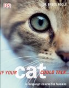 If Your Cat Could Talk by Bruce Fogle
