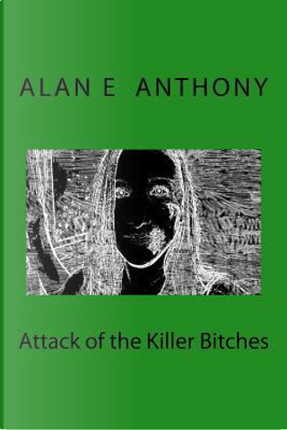 Attack of the Killer Bitches by Alan E. Anthony
