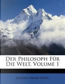 Der Philosoph Fur Die Welt. by Johann Jakob Engel