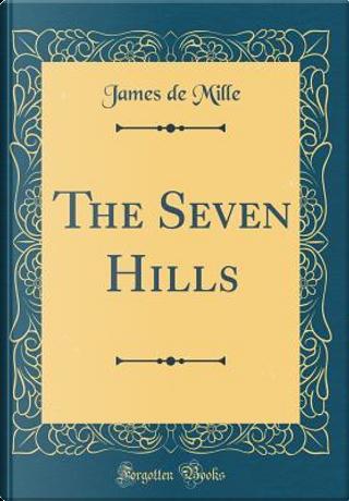 The Seven Hills (Classic Reprint) by James De Mille