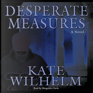 Desperate Measures by Kate Wilhelm