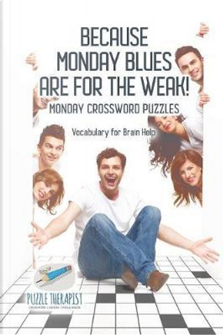 Because Monday Blues are for the Weak! | Monday Crossword Puzzles | Vocabulary for Brain Help by Puzzle Therapist
