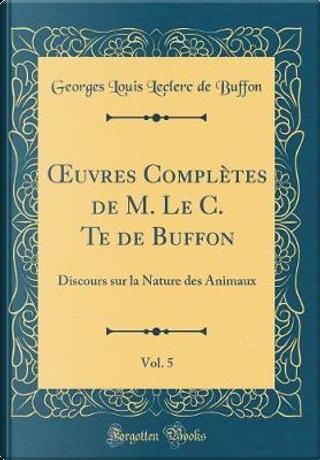 OEuvres Complètes de M. Le C. Te de Buffon, Vol. 5 by Georges Louis Leclerc De Buffon
