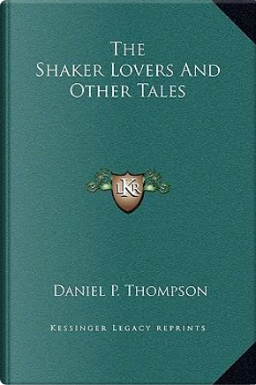 The Shaker Lovers and Other Tales by Daniel P. Thompson