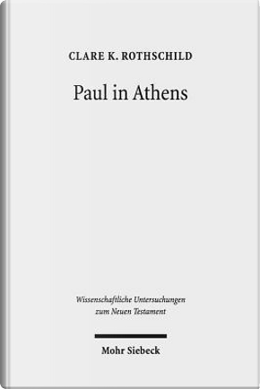 Paul in Athens by Clare K. Rothschild