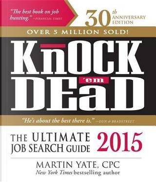 Knock 'em Dead 2015 by Martin Yate