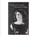Un bacio e l'oblio by Giampaolo Rugarli