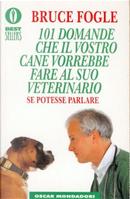 101 domande che il vostro cane vorrebbe fare al suo veterinario by Bruce Fogle