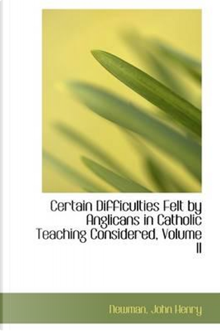 Certain Difficulties Felt by Anglicans in Catholic Teaching Considered, Volume II by Newman John Henry