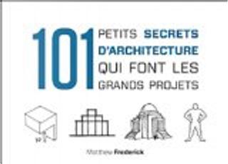 101 petits secrets d'architecture qui font les grands projets by Matthew Frederick