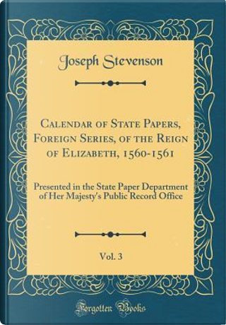Calendar of State Papers, Foreign Series, of the Reign of Elizabeth, 1560-1561, Vol. 3 by Joseph Stevenson