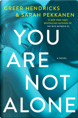 You Are Not Alone by Greer Hendricks, Sarah Pekkanen