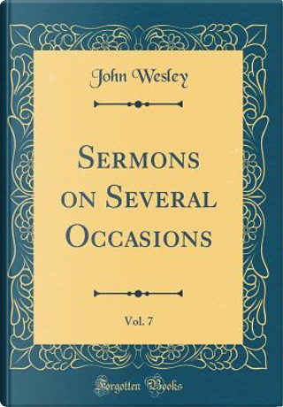 Sermons on Several Occasions, Vol. 7 (Classic Reprint) by John Wesley