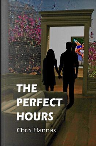 The Perfect Hours by Chris Hannas