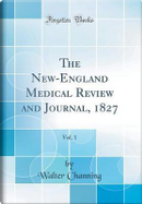 The New-England Medical Review and Journal, 1827, Vol. 1 (Classic Reprint) by Walter Channing