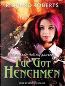 Please Don't Tell My Parents I've Got Henchmen by Richard Roberts