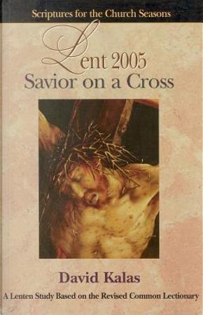Savior On A Cross Lent 2005 by David Kalas