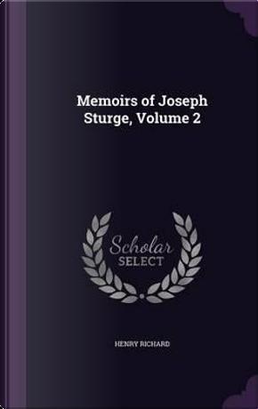 Memoirs of Joseph Sturge; Volume 2 by Henry Richard