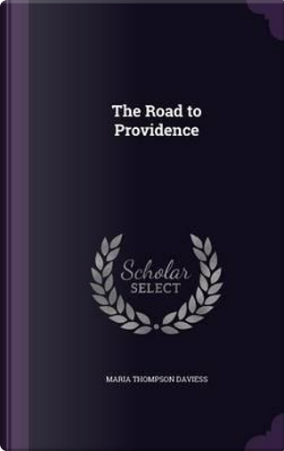 The Road to Providence by Maria Thompson Daviess