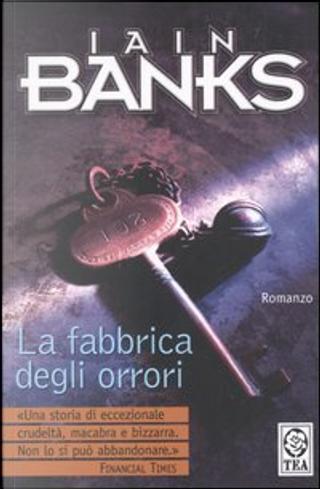La fabbrica degli orrori by Iain M. Banks