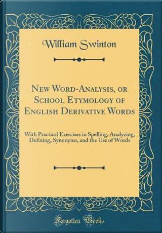 New Word-Analysis, or School Etymology of English Derivative Words by William Swinton