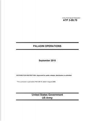 Army Techniques Publication Atp 3-09.70 Paladin Operations September 2015 by United States Government Us Army