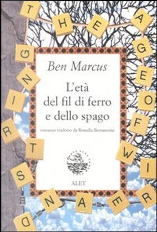 L' età del fil di ferro e dello spago by Ben Marcus
