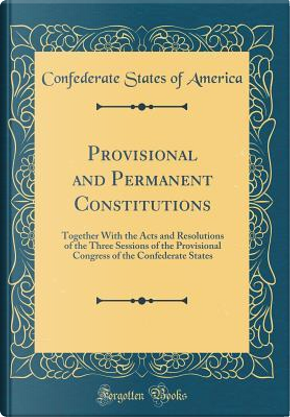 Provisional and Permanent Constitutions by Confederate States of America