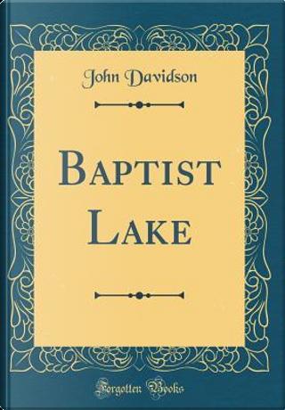 Baptist Lake (Classic Reprint) by John Davidson