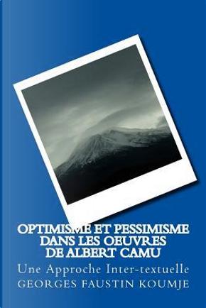 Optimisme et Pessimisme Dans Les Oeuvres de albert Camu by Georges Faustin Koumje