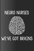 Neuro Nurses We've Got Brains by Creative Juices Publishing