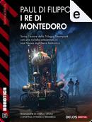 I re di Montedoro by Paul Di Filippo
