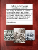 The History of Jamaica, Or, General Survey of the Antient and Modern State of That Island by Edward Long