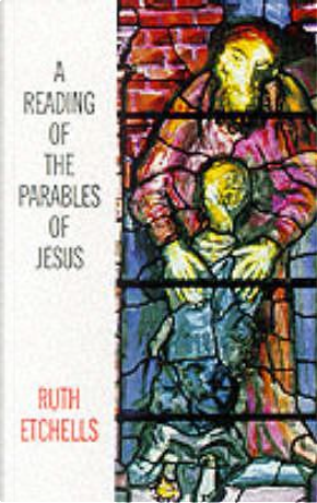 A Reading of the Parables of Jesus by Ruth Etchells