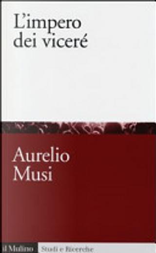 L'impero dei viceré by Aurelio Musi