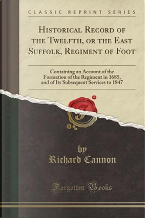 Historical Record of the Twelfth, or the East Suffolk, Regiment of Foot by Richard Cannon