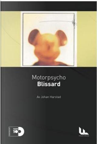 Motorpsycho: Blissard by Johan Harstad