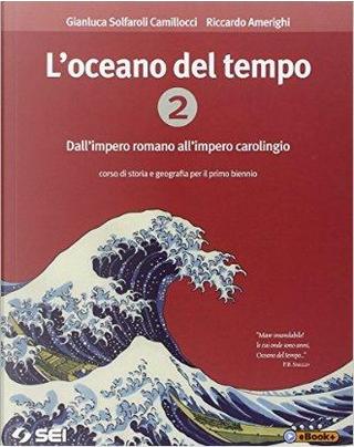 L'oceano del tempo. Per le Scuole superiori. Con e-book by Gianluca Solfaroli Camillocci