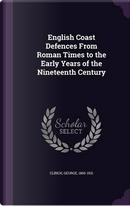 English Coast Defences from Roman Times to the Early Years of the Nineteenth Century by George Clinch