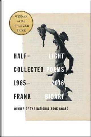 Half-Light by Frank Bidart