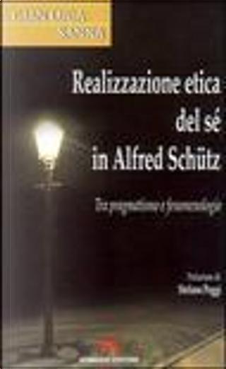 Realizzazione etica del sé in Alfred Schütz. Tra pragmatismo e fenomenologia by Gianluca Sanna