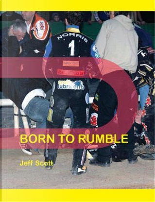 Born to Rumble by Jeff Scott