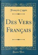 Des Vers Français (Classic Reprint) by François Coppée