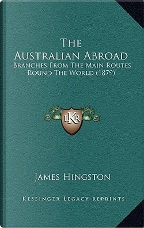 The Australian Abroad by James Hingston